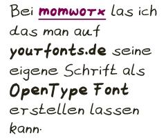 Beo momworx las ich das man auf yourfonts.de seine eigene Schrift als OpenType Font erstellen lassen kann.